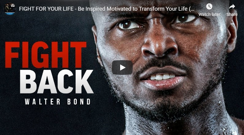 FIGHT FOR YOUR LIFE – Be Inspired Motivated to Transform Your Life
