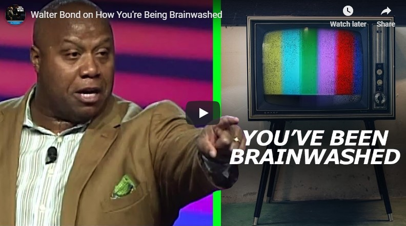 Walter Bond how you're being brainwashed