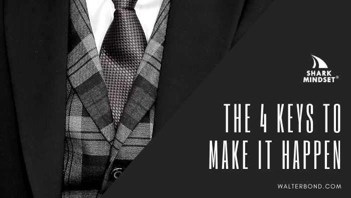 The 4 keys to make it happen